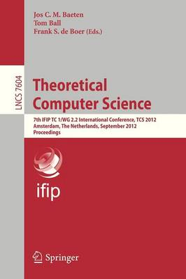 Theoretical Computer Science: 7th IFIP TC1/WG 2.2 International Conference, TCS 2012, Amsterdam, the Netherlands, September 26-28, 2012, Proceedings (Paperback)