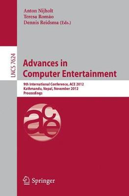 Advances in Computer Entertainment: 9th International Conference, ACE 2012, Kathmandu, Nepal, November 3-5 2012 : Proceedings - Lecture Notes in Computer Science / Information Systems and Applications, Incl. Internet/Web, and HCI 7624 (Paperback)
