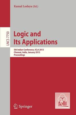 Logic and Its Applications: Proceedings - Lecture Notes in Computer Science / Theoretical Computer Science and General Issues 7750 (Paperback)