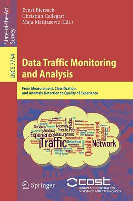 Data Traffic Monitoring and Analysis: From Measurement, Classification, and Anomaly Detection to Quality of Experience - Lecture Notes in Computer Science / Computer Communication Networks and Telecommunications 7754 (Paperback)