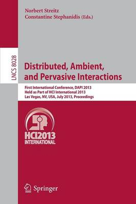 Distributed, Ambient, and Pervasive Interactions: First International Conference, DAPI 2013, Held as Part of HCI International 2013, Las Vegas, NV, USA, July 21-26, 2013. Proceedings - Lecture Notes in Computer Science / Information Systems and Applications, Incl. Internet/Web, and HCI 8028 (Paperback)
