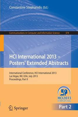 HCI International 2013 - Posters' Extended Abstracts: Part II: International Conference, HCI International 2013, Las Vegas, NV, USA, July 21-26, 2013, Proceedings - Communications in Computer and Information Science 374 (Paperback)