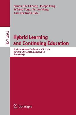 Hybrid Learning and Continuing Education: 6th International Conference, ICHL 2013, Toronto, ON, Canada, August 12-14, 2013, Proceedings - Lecture Notes in Computer Science (Paperback)
