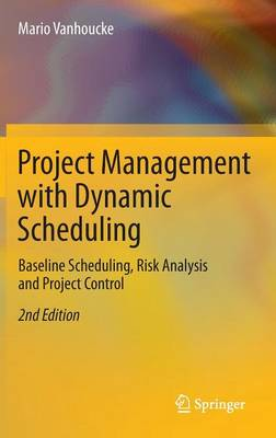 Project Management with Dynamic Scheduling: Baseline Scheduling, Risk Analysis and Project Control (Hardback)