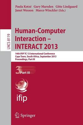Human-Computer Interaction -- INTERACT 2013: Part III: 14th IFIP TC 13 International Conference, Cape Town, South Africa, September 2-6, 2013, Proceedings - Lecture Notes in Computer Science / Information Systems and Applications, Incl. Internet/Web, and HCI 8119 (Paperback)