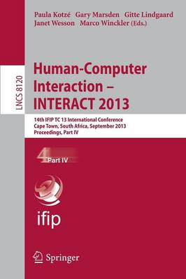 Human-Computer Interaction -- INTERACT 2013: Part IV: 14th IFIP TC 13 International Conference, Cape Town, South Africa, September 2-6, 2013, Proceedings - Lecture Notes in Computer Science / Information Systems and Applications, Incl. Internet/Web, and HCI 8120 (Paperback)