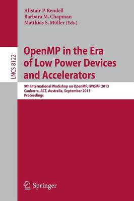 OpenMP in the Era of Low Power Devices and Accelerators: 9th International Workshop on OpenMP, IWOMP 2013, Canberra, Australia, September 16-18, 2013, Proceedings - Lecture Notes in Computer Science / Programming and Software Engineering 8122 (Paperback)