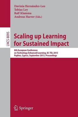 Scaling Up Learning for Sustained Impact: 8th European Conference on Technology Enhanced Learning, EC-TEL 2013, Paphos, Cyprus, September 17-21, 2013, Proceedings - Lecture Notes in Computer Science / Programming and Software Engineering 8095 (Paperback)
