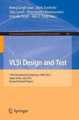 VLSI Design and Test: 17th International Symposium, VDAT 2013, Jaipur, India, July 27-30, 2013, Proceedings - Communications in Computer and Information Science 382 (Paperback)