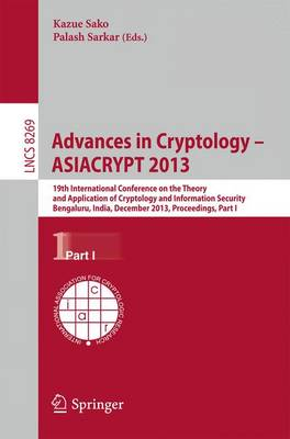 Advances in Cryptology - ASIACRYPT 2013: Part I: 19th International Conference on the Theory and Application of Cryptology and Information, Bengaluru, India, December 1-5, 2013, Proceedings - Lecture Notes in Computer Science / Security and Cryptology 8269 (Paperback)