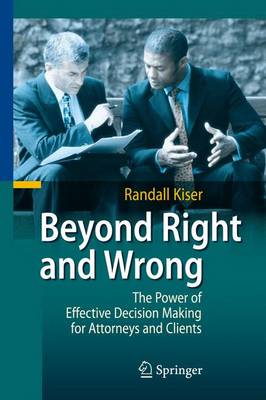 Beyond Right and Wrong: The Power of Effective Decision Making for Attorneys and Clients (Paperback)