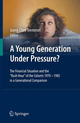 "A Young Generation Under Pressure?: The Financial Situation and the ""Rush Hour"" of the Cohorts 1970 - 1985 in a Generational Comparison (Paperback)"