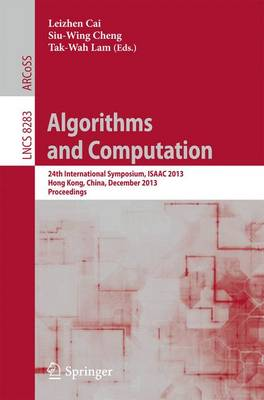 Algorithms and Computation: 24th International Symposium, ISAAC 2013, Hong Kong, China, December 16-18, 2013, Proceedings - Lecture Notes in Computer Science / Theoretical Computer Science and General Issues 8283 (Paperback)