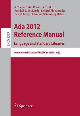 Ada 2012 Reference Manual. Language and Standard Libraries: International Standard ISO/IEC 8652/2012 (E) - Lecture Notes in Computer Science / Programming and Software Engineering 8339 (Paperback)