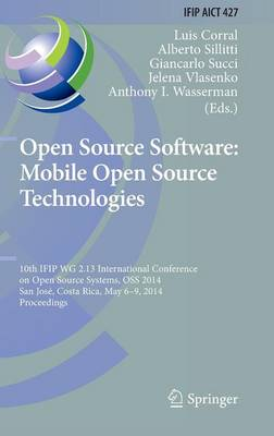 Open Source Software: Mobile Open Source Technologies: 10th IFIP WG 2.13 International Conference on Open Source Systems, OSS 2014, San Jose, Costa Rica, May 6-9, 2014, Proceedings - IFIP Advances in Information and Communication Technology 427 (Hardback)