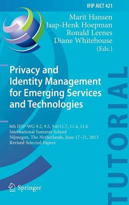 Privacy and Identity Management for Emerging Services and Technologies: 8th IFIP WG 9.2, 9.5, 9.6/11.7, 11.4, 11.6 International Summer School, Nijmegen, the Netherlands, June 17-21, 2013, Revised Selected Papers - IFIP Advances in Information and Communication Technology 421 (Hardback)