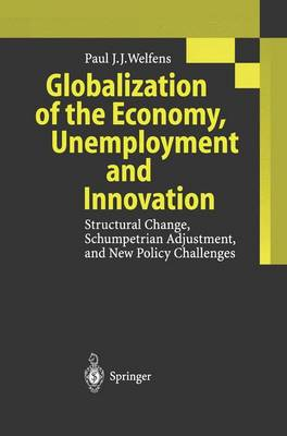 Globalization of the Economy, Unemployment and Innovation: Structural Change, Schumpetrian Adjustment, and New Policy Challenges (Paperback)