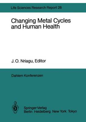 Changing Metal Cycles and Human Health: Report of the Dahlem Workshop on Changing Metal Cycles and Human Health, Berlin 1983, March 20-25 - Dahlem Workshop Report 28 (Paperback)