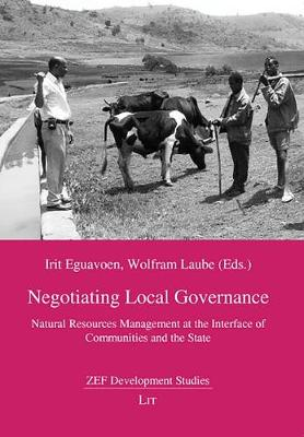 Negotiating Local Governance: Natural Resources Management at the Interface of Communities and the State - ZEF Development Studies 14 (Paperback)