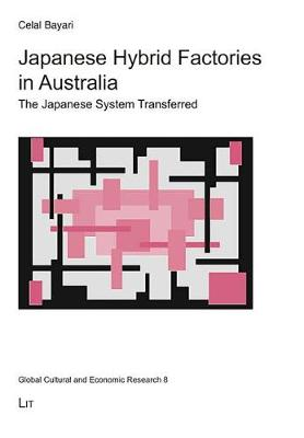 Japanese Hybrid Factories in Australia: The Japanese System Transferred - Global Cultural and Economic Research 8 (Paperback)