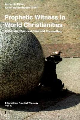Prophetic Witness in World Christianities: Rethinking Pastoral Care and Counselling - International Practical Theology 13 (Paperback)