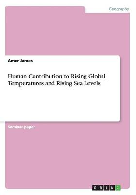 Human Contribution to Rising Global Temperatures and Rising Sea Levels (Paperback)