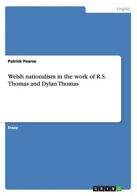 Welsh Nationalism in the Work of R.S. Thomas and Dylan Thomas (Paperback)