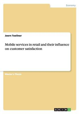 Mobile Services in Retail and Their Influence on Customer Satisfaction (Paperback)