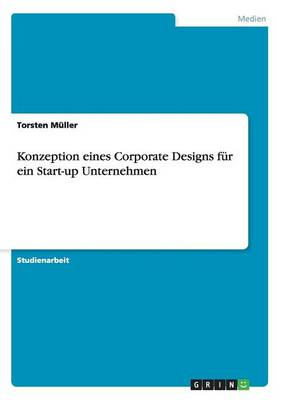 Konzeption Eines Corporate Designs Fur Ein Start-Up Unternehmen (Paperback)