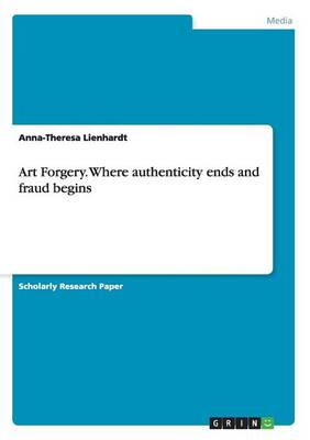 Art Forgery. Where Authenticity Ends and Fraud Begins (Paperback)