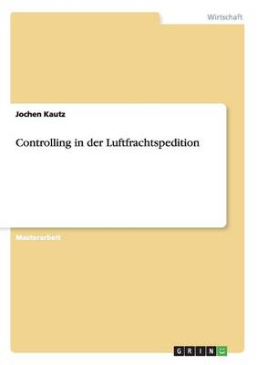 Controlling in Der Luftfrachtspedition (Paperback)