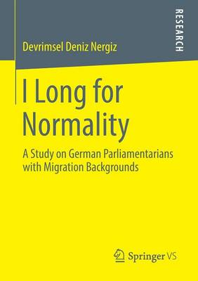 I Long for Normality: A Study on German Parliamentarians with Migration Backgrounds (Paperback)