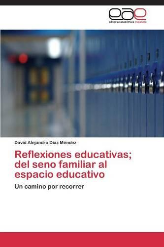 Reflexiones Educativas; del Seno Familiar Al Espacio Educativo (Paperback)