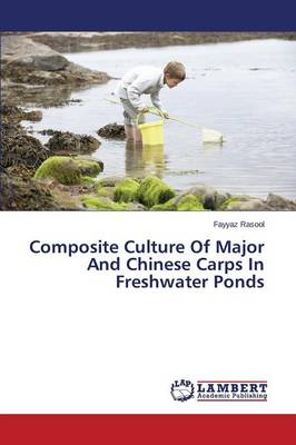 Composite Culture of Major and Chinese Carps in Freshwater Ponds (Paperback)