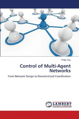 Control of Multi-Agent Networks (Paperback)