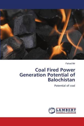 Coal Fired Power Generation Potential of Balochistan (Paperback)