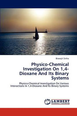Physico-Chemical Investigation on 1,4-Dioxane and Its Binary Systems (Paperback)