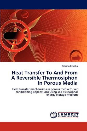 Heat Transfer to and from a Reversible Thermosiphon in Porous Media (Paperback)