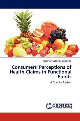 Consumers' Perceptions of Health Claims in Functional Foods (Paperback)