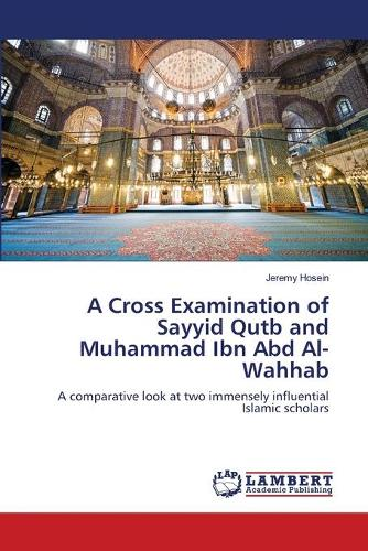 A Cross Examination of Sayyid Qutb and Muhammad Ibn Abd Al-Wahhab (Paperback)