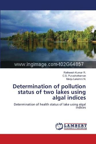 Determination of Pollution Status of Two Lakes Using Algal Indices (Paperback)