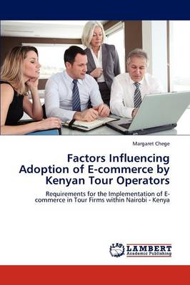 Factors Influencing Adoption of E-Commerce by Kenyan Tour Operators (Paperback)