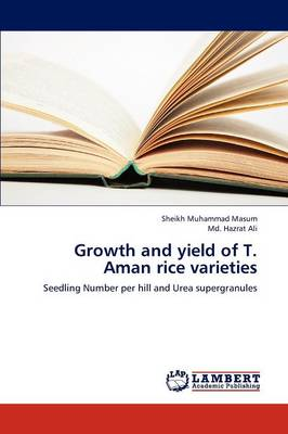 Growth and Yield of T. Aman Rice Varieties (Paperback)