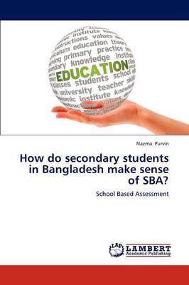 How Do Secondary Students in Bangladesh Make Sense of Sba? (Paperback)