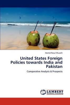 United States Foreign Policies Towards India and Pakistan (Paperback)