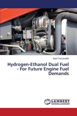 Hydrogen-Ethanol Dual Fuel - For Future Engine Fuel Demands (Paperback)
