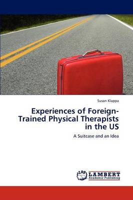 Experiences of Foreign-Trained Physical Therapists in the Us (Paperback)