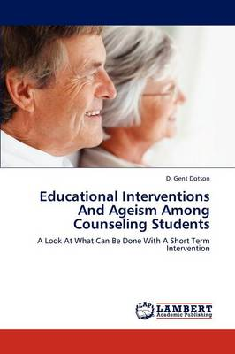 Educational Interventions and Ageism Among Counseling Students (Paperback)