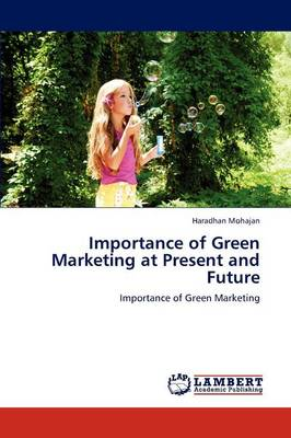 Importance of Green Marketing at Present and Future (Paperback)