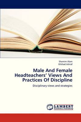 Male and Female Headteachers' Views and Practices of Discipline (Paperback)